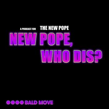 New Pope, Who Dis?