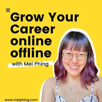 Grow Your Career Online + Offline with Mei Phing