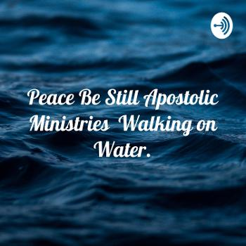 Peace Be Still Apostolic Ministries Walking on Water.