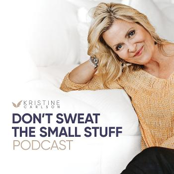 Don't Sweat The Small Stuff with Kristine Carlson