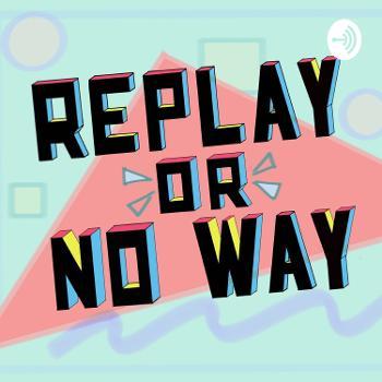 Replay or No Way