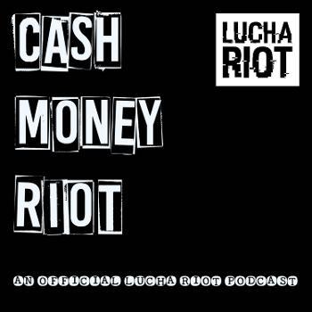 Cash Money Riot: A Podcast About Pro Wrestling.