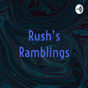 Rush's Ramblings