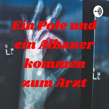Ein Pole und ein Albaner kommen zum Arzt