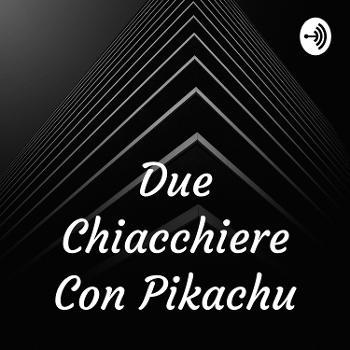 Due Chiacchiere Con Pikachu