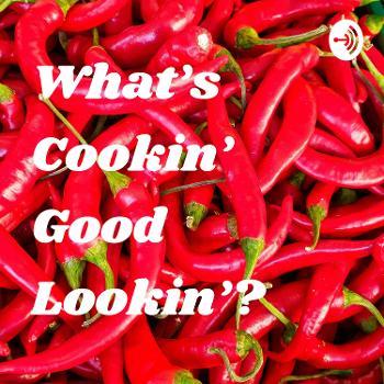 What's Cookin' Good Lookin'?