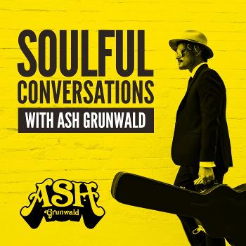 Soulful Conversations with Ash Grunwald