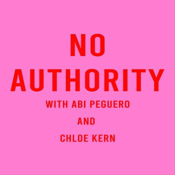 No Authority with Abi Peguero and Chloe Kern