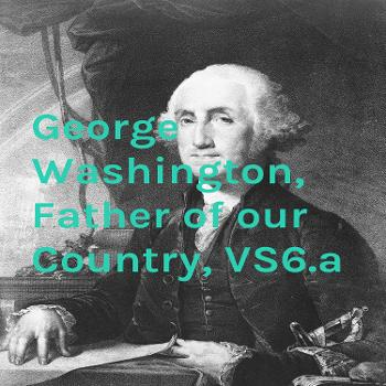 George Washington, Father of our Country, VS6.a
