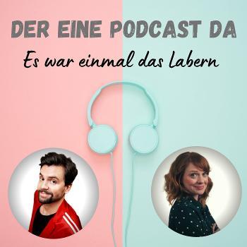 Der eine Podcast da - Es war einmal das Labern