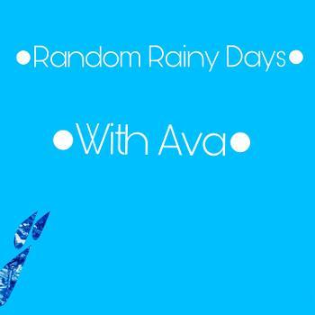 ?Random Rainy Days With Ava?