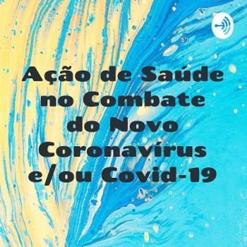 Ação de Saúde no Combate do Novo Coronavírus e/ou Covid-19