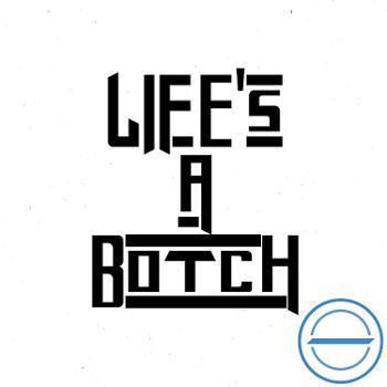 Life's A Botch