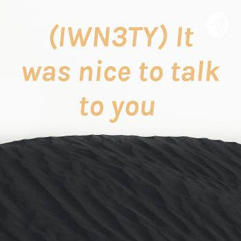 (IWN3TY) It was nice to talk to you