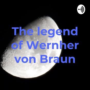 The legend of Wernher von Braun