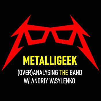 METALLIGEEK: Metallica Podcast w/ Andriy Vasylenko