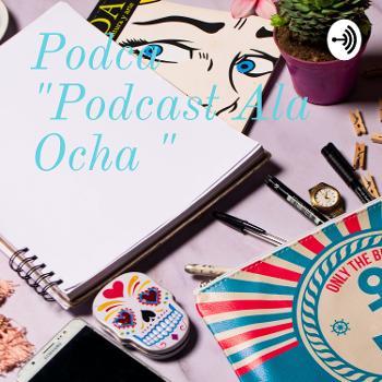 """Podca """"Podcast Ala Ocha """""""