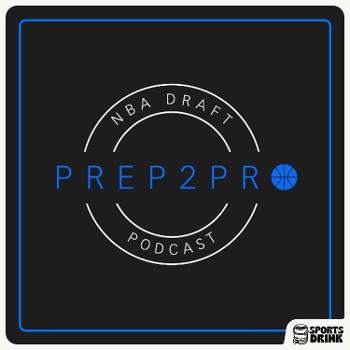 Prep2Pro NBA Draft Podcast
