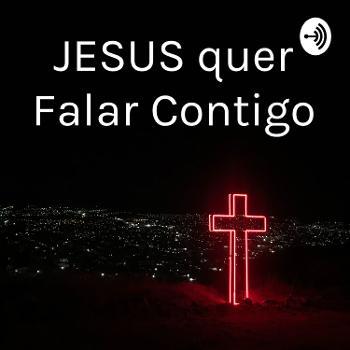 JESUS quer Falar Contigo