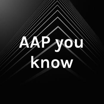 AAP you know