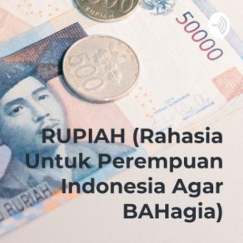 RUPIAH (Rahasia Untuk Perempuan Indonesia Agar BAHagia)