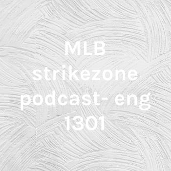 MLB strikezone podcast- eng 1301