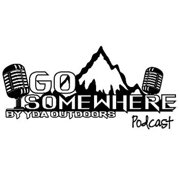 Go Somewhere Podcast - YDA Outdoors