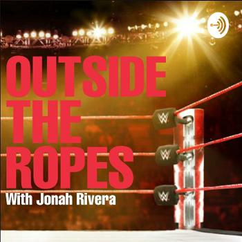 Outside The Ropes with Jonah Rivera