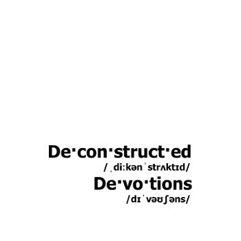 Deconstructed Devotions