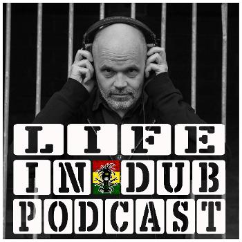 Life In Dub Podcast with Steve Vibronics