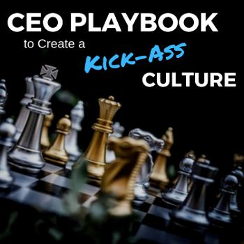 CEO Playbook to Create a Kick-Ass Culture
