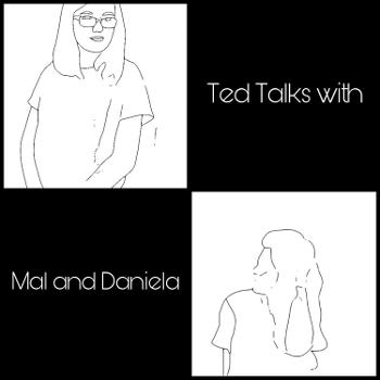 Ted Talks with Mal and Daniela