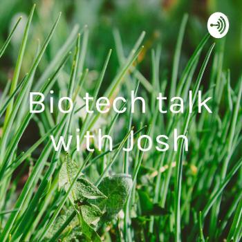 Bio tech talk with Josh