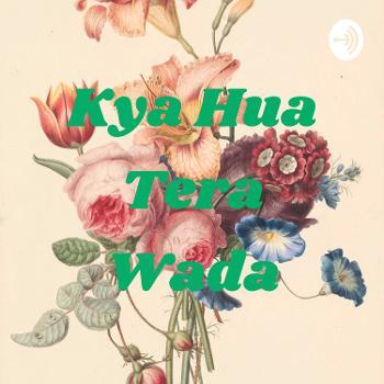 Kya Hua Tera Wada