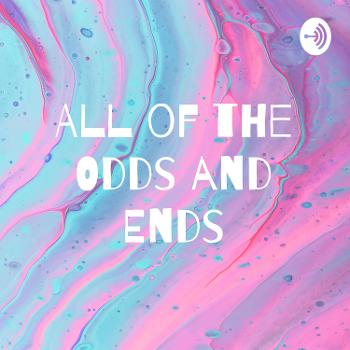 All of the Odds and Ends