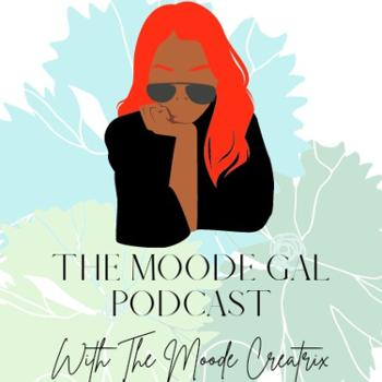 The Moode Gal Podcast