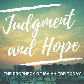 Judgment and Hope: Isaiah for Today