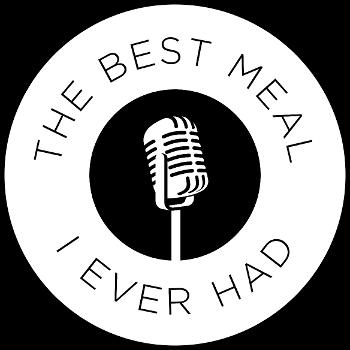 The Best Meal I Ever Had. A Podcast
