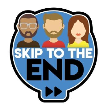 Skip To The End Podcast