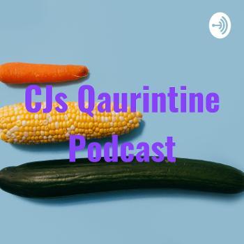 CJs Qaurintine Podcast