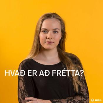 Hvað er að frétta?