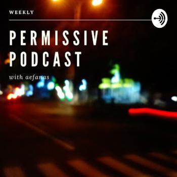 Permissive Podcast with Aef Anas