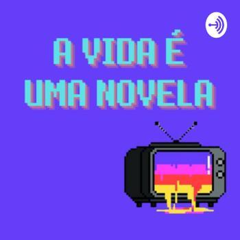 A Vida é Uma Novela