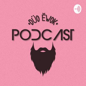 Duo Ewok Podcast