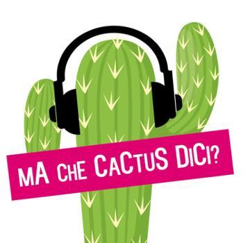 Ma Che Cactus Dici?!