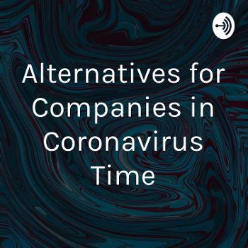 Alternatives for Companies in Coronavirus Time