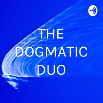 THE DOGMATIC DUO