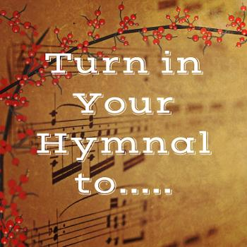 Turn in Your Hymnal to.....