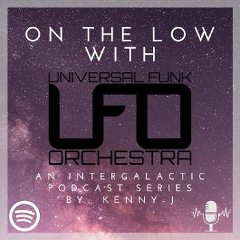 On The Low with UFO an Intergalactic Podcast Series