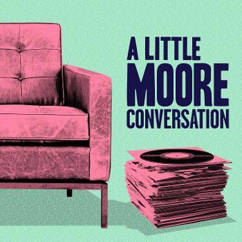A Little Moore Conversation